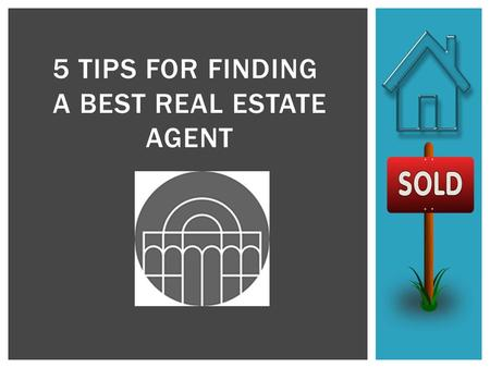 5 TIPS FOR FINDING A BEST REAL ESTATE AGENT.  Most real estate agents are seller's agents, meaning they represent the seller's interests.  If you're.