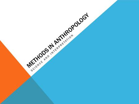 METHODS IN ANTHROPOLOGY SCIENCE AND INTERPRETATION.
