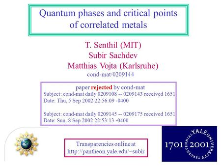 T. Senthil (MIT) Subir Sachdev Matthias Vojta (Karlsruhe) Quantum phases and critical points of correlated metals Transparencies online at