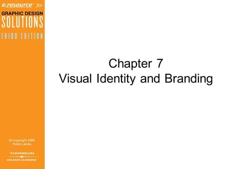 Chapter 7 Visual Identity and Branding. Objectives (1 of 2) Define visual identity. List the most common applications comprising a visual identity. Comprehend.