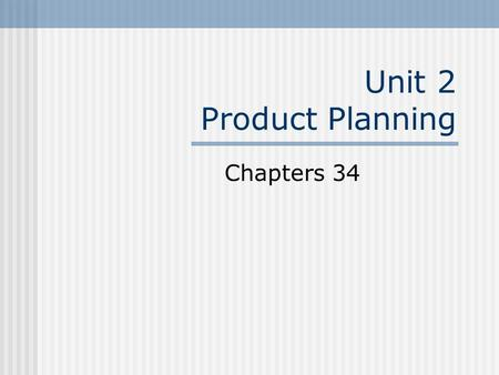 Unit 2 Product Planning Chapters 34. What is Product Planning? Product planning Making decisions about the production and sale of a business product Packaging,