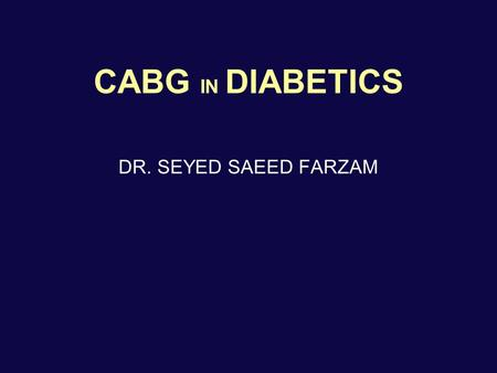 CABG IN DIABETICS DR. SEYED SAEED FARZAM. Introduction Patients with diabetes mellitus Increased incidence of CAD More extensive disease at angiography.