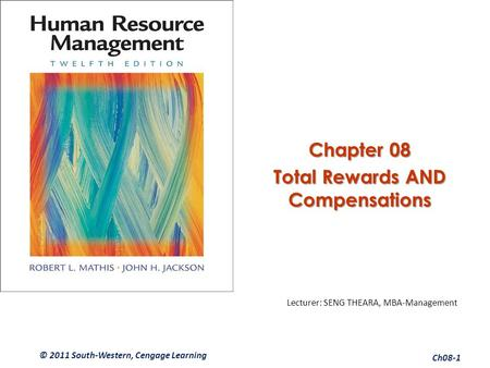 Chapter 08 Total Rewards AND Compensations Lecturer: SENG THEARA, MBA-Management © 2011 South-Western, Cengage Learning Ch08-1.