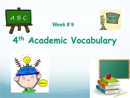 4 th Academic Vocabulary Week # 9. transitions 2. What does it mean? 3. Dictionary Definition: a sentence, passage, etc., that connects a topic to one.