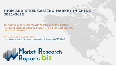 TechNavio's analysts forecast the Iron and Steel Casting market in China to grow at a CAGR of 9.73 percent over the period 2011-2015. To Browse This Report.