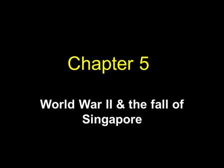 Chapter 5 World War II & the fall of Singapore. Germany after WWI Treaty of Versailles Felt humiliated Problems during the Great Depression Hitler Germany.