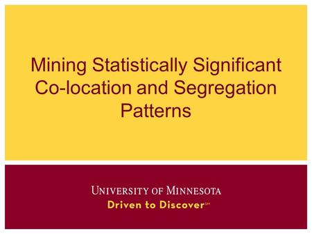 Mining Statistically Significant Co-location and Segregation Patterns.
