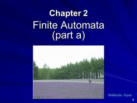 1 Chapter 2 Finite Automata (part a) Hokkaido, Japan.