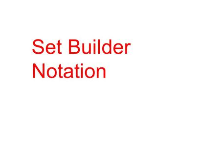 Set Builder Notation. If you recall, a set is a collection of objects which we write using brackets and name using a capital letter. Remember also that: