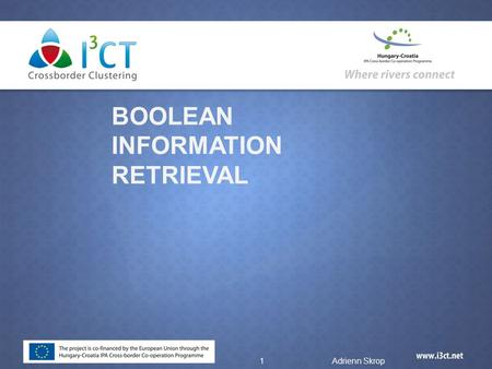 BOOLEAN INFORMATION RETRIEVAL 1Adrienn Skrop. Boolean Information Retrieval  The Boolean model of IR (BIR) is a classical IR model and, at the same time,