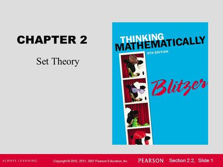 Copyright © 2015, 2011, 2007 Pearson Education, Inc. Section 2.2, Slide 1 CHAPTER 2 Set Theory.