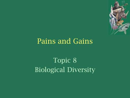 Pains and Gains Topic 8 Biological Diversity. The Role of Zoos in Preserving Biodiversity Zoos are not only a place for class trips or a cool place to.