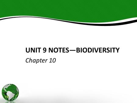 UNIT 9 NOTES—BIODIVERSITY Chapter 10. Biodiversity—number of different species in an area – 1.9 million species identified on Earth.