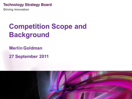 Driving Innovation Competition Scope and Background Merlin Goldman 27 September 2011.