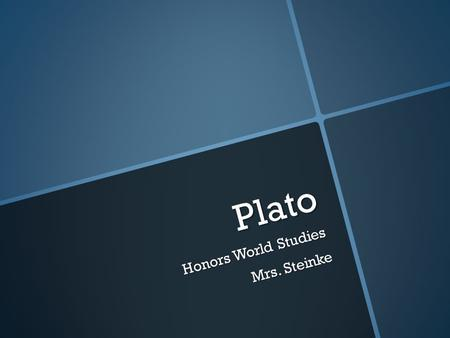 Plato Honors World Studies Mrs. Steinke. Plato Plato is considered by some to be the most influential thinker in the history of Western culture.