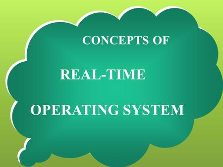 CONCEPTS OF REAL-TIME OPERATING SYSTEM. OBJECTIVE  To Understand Why we need OS?  To identify Types of OS  To Define Real - Time Systems  To Classify.