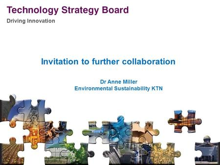Driving Innovation V2 140508 Driving Innovation V2 140508 Invitation to further collaboration Dr Anne Miller Environmental Sustainability KTN.