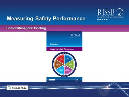 ABN: 58 105 001 465 Measuring Safety Performance Senior Managers' Briefing.