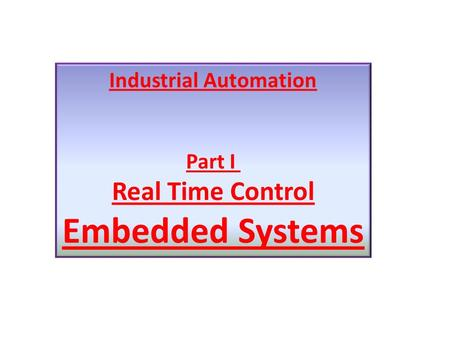 Industrial Automation Part I Real Time Control Embedded Systems.