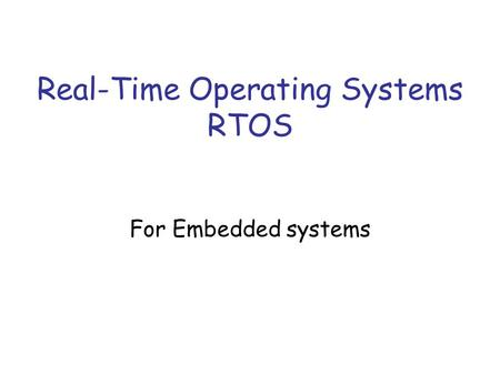 Real-Time Operating Systems RTOS For Embedded systems.