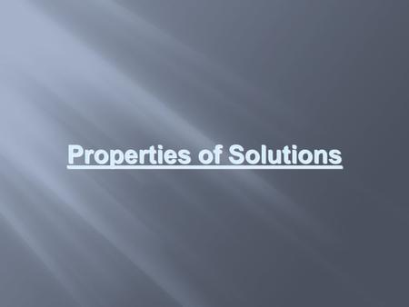 Properties of Solutions. Classification of Matter Solutions are homogeneous mixtures.