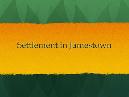 "Settlement in Jamestown. Joint Stock Company 1605: The London Company, a group of English merchants, asked the King for a "" Charter"", the right to establish."