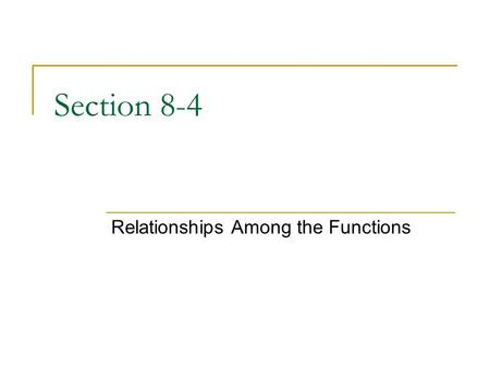 Section 8-4 Relationships Among the Functions. Recall…