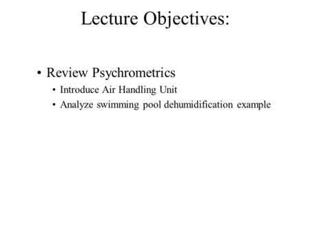 Lecture Objectives: Review Psychrometrics Introduce Air Handling Unit