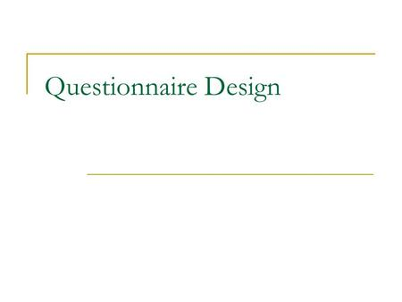 Questionnaire Design. What is a questionnaire?  Formalized schedule for collecting data from respondents Outlines information to be gathered Key criteria.