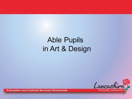 Able Pupils in Art & Design. Definition Gifted learners : pupils who have abilities in one or more subjects excluding art & design, music, PE or performing.