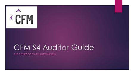 CFM S4 Auditor Guide THE FUTURE OF CASH AUTOMATION.