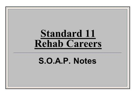 Standard 11 Rehab Careers S.O.A.P. Notes. Standard 11 Compare and contrast physiological responses of patients of differing ages, current health status,