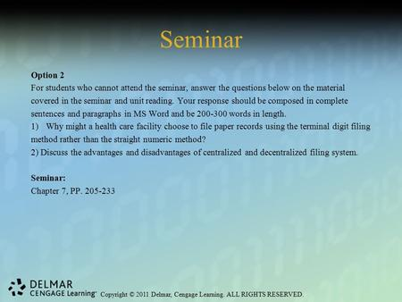 Copyright © 2011 Delmar, Cengage Learning. ALL RIGHTS RESERVED. Seminar Option 2 For students who cannot attend the seminar, answer the questions below.