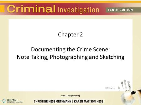 Chapter 2 Documenting the Crime Scene: Note Taking, Photographing and Sketching Hess 2-1.