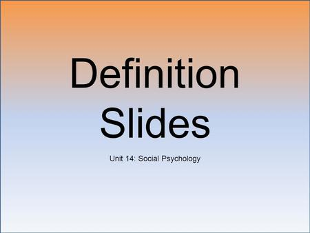 Definition Slides Unit 14: Social Psychology. Social Psychology = ?