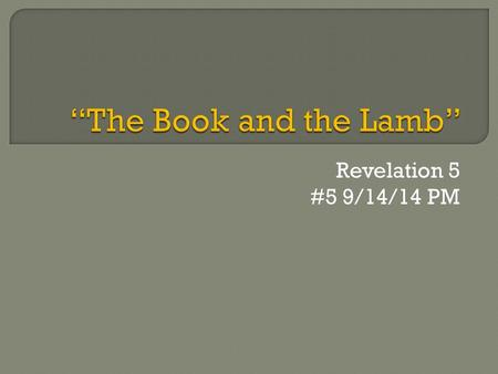 "Revelation 5 #5 9/14/14 PM.  Revelation 5:12- ""Worthy is the Lamb that was slain to receive power, and riches, and wisdom, and  strength, and honor,"