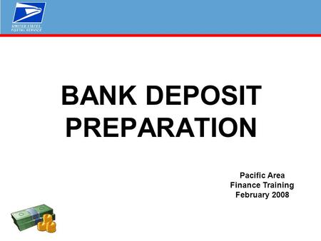 BANK DEPOSIT PREPARATION Pacific Area Finance Training February 2008.