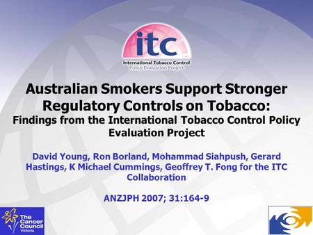 Australian Smokers Support Stronger Regulatory Controls on Tobacco: Findings from the International Tobacco Control Policy Evaluation Project David Young,