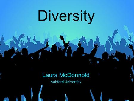 Diversity Laura McDonnold Ashford University. What exactly is diversity?
