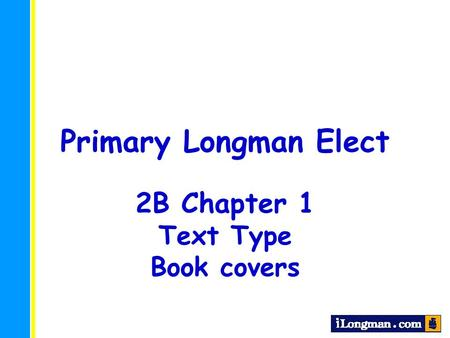Primary Longman Elect 2B Chapter 1 Text Type Book covers.