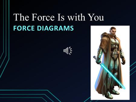 The Force Is with You FORCE DIAGRAMS Learning Objectives The learner will interpret free- body force diagrams The learner will be able to draw force.