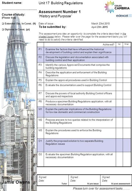 Unit 17 Building Regulations Assessment Number 1 'History and Purpose' Date of issue : March 23rd 2015 To be submitted by: April 29th 2015 This assessment.