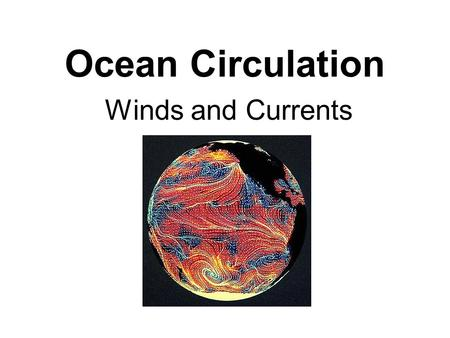 Ocean Circulation Winds and Currents. The atmosphere and the oceans interact The ocean and atmosphere transport heat from the equatorial regions to the.