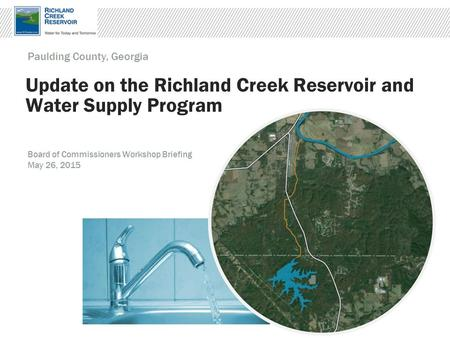 Update on the Richland Creek Reservoir and Water Supply Program Paulding County, Georgia Board of Commissioners Workshop Briefing May 26, 2015.