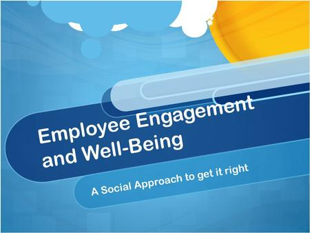 Employee Engagement and Well-Being A Social Approach to get it right.
