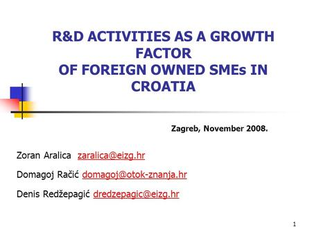 1 R&D ACTIVITIES AS A GROWTH FACTOR OF FOREIGN OWNED <strong>SMEs</strong> IN CROATIA Zoran Aralica Domagoj Račić