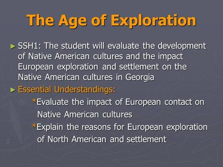 The Age of Exploration ► SSH1: The student will evaluate the development of Native American cultures and the impact European exploration and settlement.