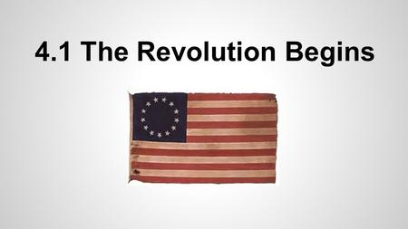 4.1 The Revolution Begins. Central Ideas = Main Ideas 1.The First Continental Congress demanded certain rights from Great Britain. 2.Armed Conflict between.