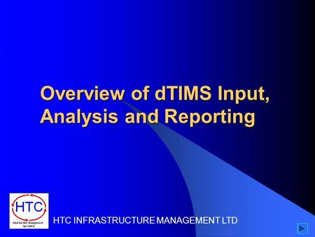 Overview of dTIMS Input, Analysis and Reporting HTC INFRASTRUCTURE MANAGEMENT LTD.