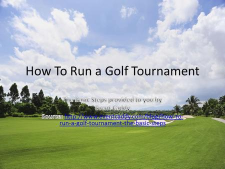 How To Run a Golf Tournament. As many of you know, hosting a charity golf tournament is no easy task. Between creating the day's agenda, tracking down.